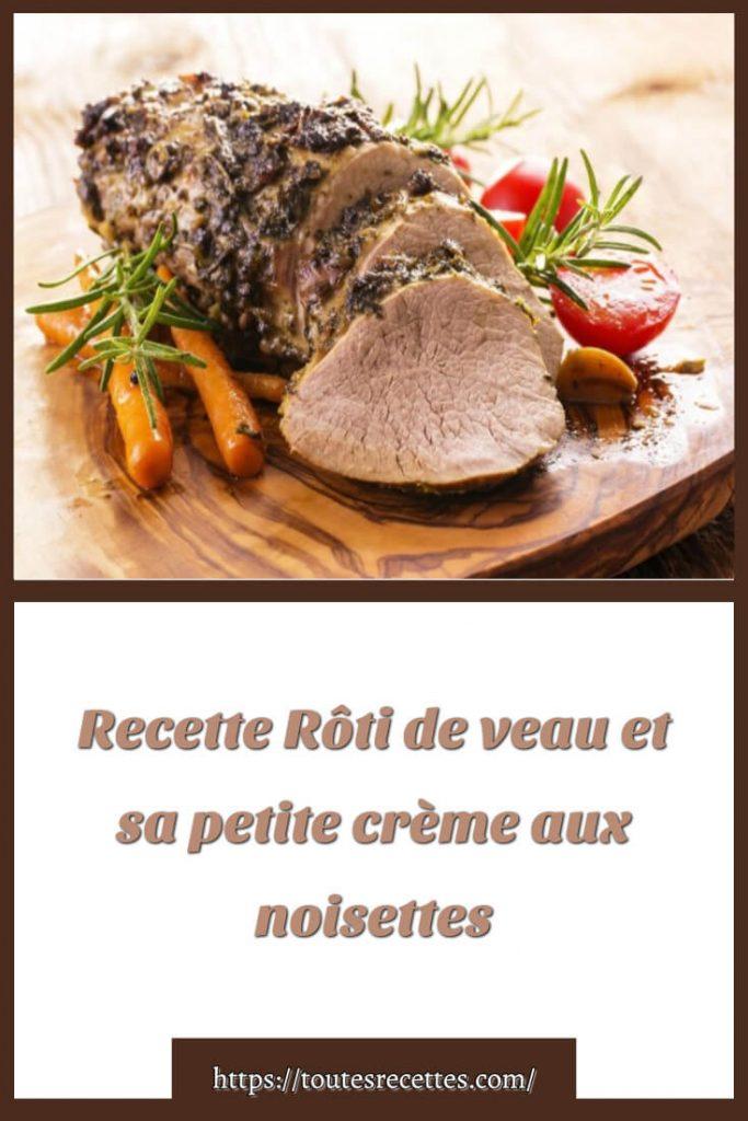 Comment préparer la Recette Rôti de veau et sa petite crème aux noisettes