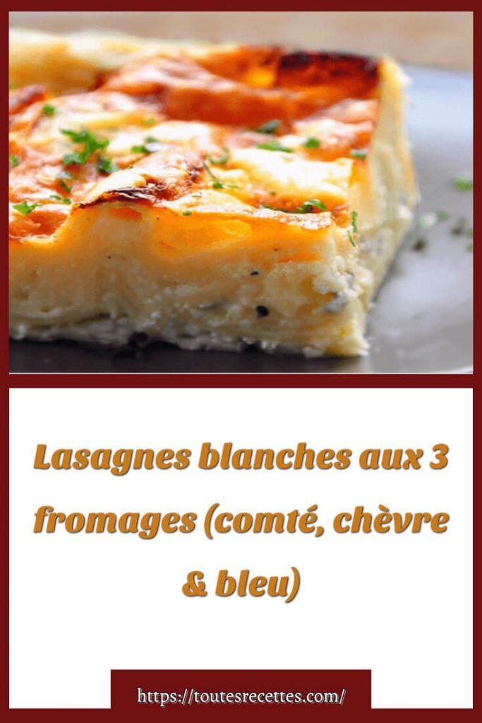 Comment préparer des Lasagnes blanches aux 3 fromages (comté, chèvre & bleu)