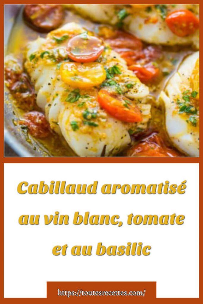 Comment préparer Cabillaud aromatisé au vin blanc, tomate et au basilic